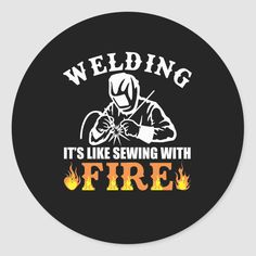 Welding It Like Sewing With Fire Welding Classic Round Sticker