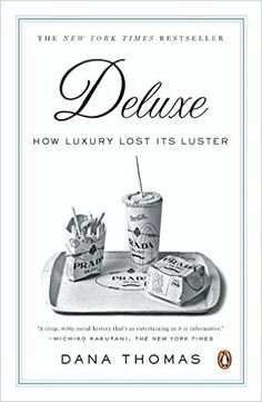 Deluxe: How Luxury Lost Its Luster: Dana Thomas: 9780143113706: Amazon.com: Books