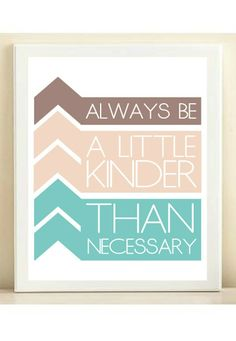 Kindness is never overrated.  #prints #gifts #quotes  http://www.avenle.com