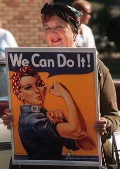 "The real Rosie the Riveter - Geraldine Hoff Doyle, was a 17-year-old (in 1942) while she was working at the American Broach & Machine Co. when a photographer snapped a picture of her on the job. That image was used by J. Howard Miller for the ""We Can Do It!"" poster, released during World War II.    http://en.wikipedia.org/wiki/Geraldine_Doyle"