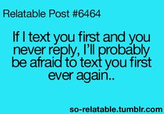 If they don't reply after a few texts I never ever text again (unless they text me first)