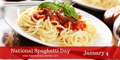 NATIONAL SPAGHETTI DAY – January 4 - The long, thin cylindrical pasta of Italian and Sicilian origin which is made of semolina or flour and water, known as spaghetti and loved by millions has it's own special day.  January 4th is National Spaghetti Day and is observed annually across the country.