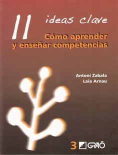11 ideas clave. Cómo aprender y enseñar competencias. ¿Hastaqué punto una enseñanza basada en competencias representa unam...