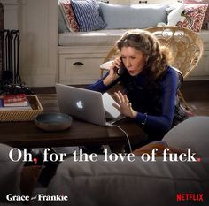 Image result for grace and frankie meme i expect this from my knees