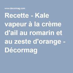 Recette - Kale vapeur à la crème d'ail au romarin et au zeste d'orange - Décormag
