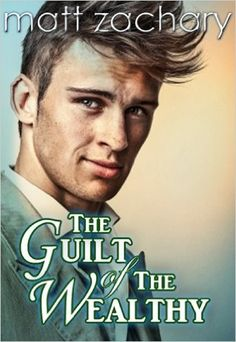 The Guilt of The Wealthy (The Billionaire Bachelor Series Book 1) - Kindle edition by Matt Zachary. Literature & Fiction Kindle eBooks @ Amazon.com.