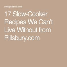 17 Slow-Cooker Recipes We Can't Live Without from Pillsbury.com