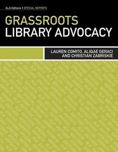 Grassroots library advocacy / Lauren Comito, Aliqae Geraci, Christian Zabriskie.   Chicago : American Library Association, [2012], ©2012.