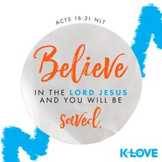 K-LOVE's Verse of the Day. Believe in the Lord Jesus and you will be saved. Bible Quotes, Bible Verses, Scriptures, K Love Radio, Verses About Love, Daily Scripture, Verse Of The Day, Heavenly Father, Words Of Encouragement