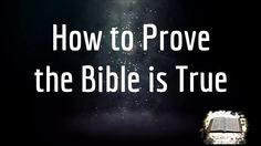 How to Prove the Bible is True!