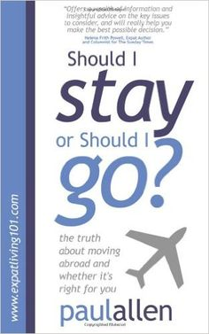Should I Stay or Should I Go?: The Truth about Moving Abroad and Whether It's Right for You: Paul Allen: 9781907498008: Amazon.com: Books