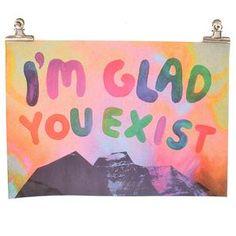 AHD I'm Glad You Exist Poster #worthynzhomeware wwworthy.co.nz
