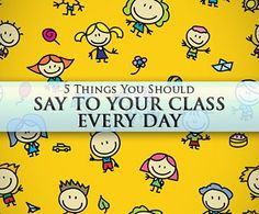 5 Things You Should Say to Your Class Every Day //