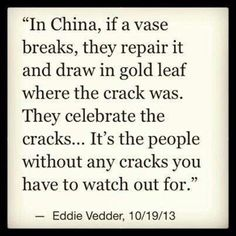 It's the people without any cracks you have to watch for.