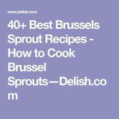 40+ Best Brussels Sprout Recipes - How to Cook Brussel Sprouts—Delish.com