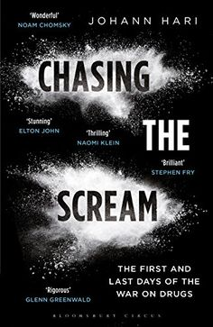 Chasing the Scream: The First and Last Days of the War on Drugs - The Likely Cause of Addiction Has Been Discovered, and It Is Not What You Think