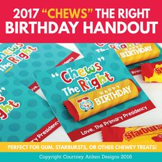 "2017 Primary Birthday Gift Idea! ""Chews the Right"" - This is SO cute and would be super easy!"