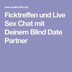 Ficktreffen und Live Sex Chat mit Deinem Blind Date Partner