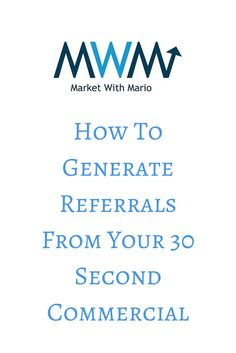 How To Generate Referrals From Your 30 Second Commercial