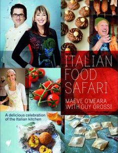 Italian Food Safari: A Delicious Celebration of the Italian Kitchen by Maeve O'Meara and Guy Grossi