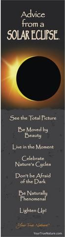 Each bookmark says: Advice from a Solar Eclipse See the total picture Be moved by beauty Live in the moment Celebrate nature's cycles Don't be afraid of the dar