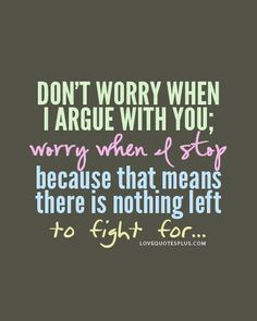 Relationship Fighting Quotes   Home » Picture Quotes » Relationship » Don't worry when I argue ...