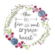 She has fire in her soul & grace in her heart