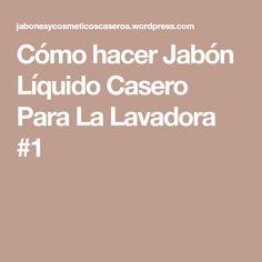 Cómo hacer Jabón Líquido Casero Para La Lavadora #1 Random, Ideas, How To Make Soap, Make Soap, Allergies, Soaps, Cleaning, Hacks, Homemade