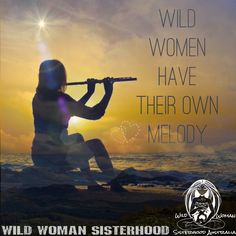 Wild Women have their own Melody..  -Shikoba- WILD WOMAN SISTERHOOD™ #shikobaquotes #wildwomansisterhood