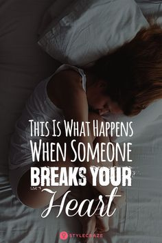 15 Things That Happen To The Body When Someone Breaks Your Heart