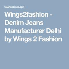 Wings2fashion - Denim Jeans Manufacturer Delhi by Wings 2 Fashion