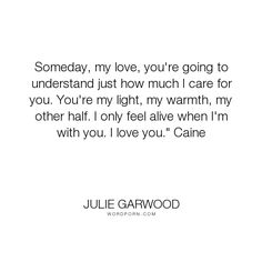 "Julie Garwood - ""Someday, my love, you're going to understand just how much I care for you. You're..."". romance, historical-romance, love, julie-garwood"