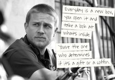 """Everyday is a new box, you open it and you take a look at what's inside. You're the one who determines if it's a gift or a coffin."" Jax Teller season 5."