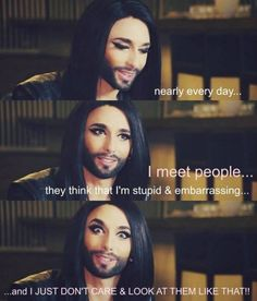 She never, ever let's anyone make her feel small. | 27 Times Conchita Wurst Was So Flawless It Hurt