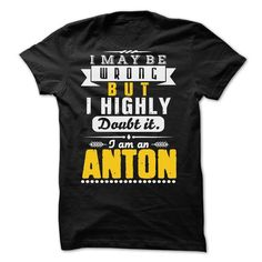 I May Be Wrong But I Highly Doubt It... ANTON - 99 Cool - #softball shirt #tshirt frases. OBTAIN LOWEST PRICE => https://www.sunfrog.com/LifeStyle/I-May-Be-Wrong-But-I-Highly-Doubt-It-ANTON--99-Cool-Shirt-.html?68278