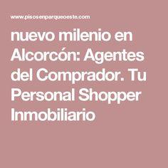 nuevo milenio en Alcorcón: Agentes del Comprador. Tu Personal Shopper Inmobiliario