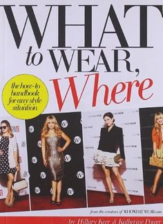 What to Wear, Where: The How-to Handbook for Any Style Situation by Hillary Kerr,http://www.amazon.com/dp/0810997037/ref=cm_sw_r_pi_dp_4xyZsb1DXMGNE90E
