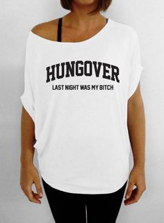Hungover - Last Night Was My B*tch - White Slouchy Tee T-shirt on Etsy, $29.00