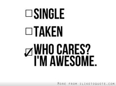 Who cares? I'm Awesome #single #singlequotes #quotes