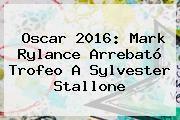 http://tecnoautos.com/wp-content/uploads/imagenes/tendencias/thumbs/oscar-2016-mark-rylance-arrebato-trofeo-a-sylvester-stallone.jpg Sylvester Stallone. Oscar 2016: Mark Rylance arrebató trofeo a Sylvester Stallone, Enlaces, Imágenes, Videos y Tweets - http://tecnoautos.com/actualidad/sylvester-stallone-oscar-2016-mark-rylance-arrebato-trofeo-a-sylvester-stallone/
