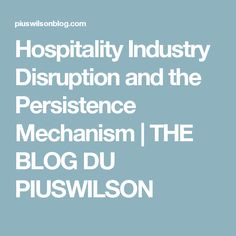 Hospitality Industry Disruption and the Persistence Mechanism | THE BLOG DU PIUSWILSON