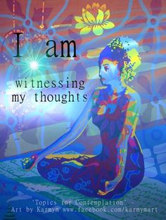 --witnessing our thoughts is one of the most powerful things we can do to increase our consciousness-- if we're not feeling well on any level, then it's time to do some observation of our thinking. If we can shift our negative thoughts into positive ones (attitude adjustment) we will be amazed how outside situations shift for the better as well...