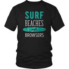 If you are a proud surfer & surffan then Surf Beaches not Browserstee or hoodie is for you.Custom Men Women Surfing inspiredT-Shirts&Clothing by TeeLime.