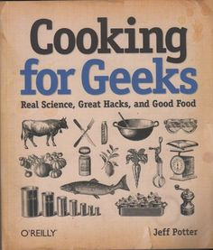 Cooking for Geeks: Real Science, Great Hacks, and Good Food~ Are you the innovative type, the cook who marches to a different drummer -- used to expressing your creativity instead of just following recipes? Are you interested in the science behind what happens to food while it's cooking? Do you want to learn what makes a recipe work so you can improvise and create your own unique dish?