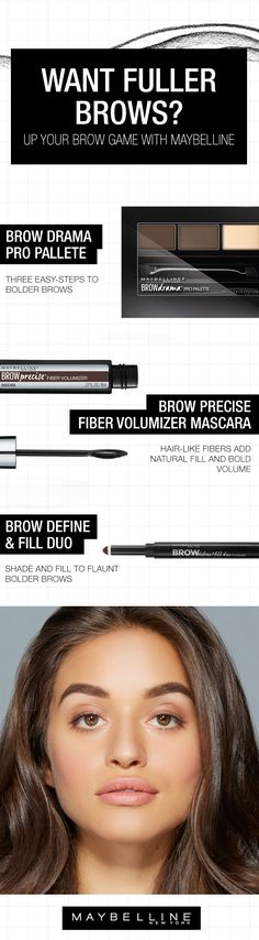 Want fuller brows? Get them with a little help from Maybelline. We've got the perfect product to help you achieve brow perfection with this brow buying guide. Tint, fill and add fullness to sparse brows using products like Brow Drama Pro Palette, brow Precise Fiber Volumizer Mascara or our Brow Define & Fill Duo. Are you ready to up your brow game?