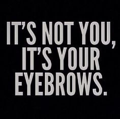 It's not you, it's your eyebrows.