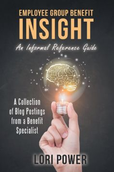 Employee Group Benefit Insight: An Informal Reference Guide Benefit, Insight, Blog