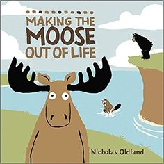 Making the Moose Out of Life (Life in the Wild): Nicholas Oldland: 9781554536276: Amazon.com: Books