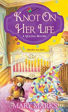 Knot on Her Life (A Quilting Mystery Book - by Mary Marks . New Books, Books To Read, Kensington Books, My Sisters Keeper, Foster Mom, Cozy Mysteries, Murder Mysteries, Mystery Novels, Rings For Girls