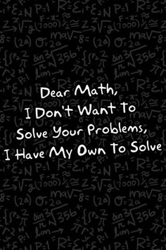 This is how I feel. Funny my hubbys a math teacher. Sarcastic Quotes, True Quotes, Words Quotes, Funny Quotes, Sayings, Phrase Cute, I Hate Math, Funny Phone Wallpaper, Funny Wallpapers